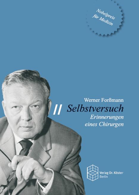 Coverbild - Forßmann - Selbstversuch - Erinnerungen eines Chirurgen - Verlag Dr. Köster - ISBN 978-3-89574-720-5