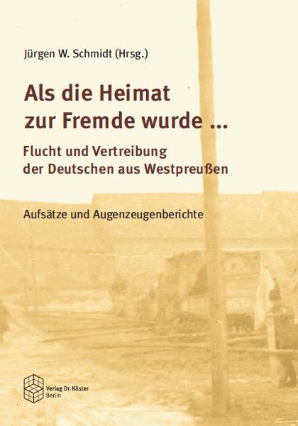Coverbild - Schmidt (Hg.) - Flucht und Vertreibung aus Westpreußen - Verlag Dr. Köster - ISBN 978-3-89574-760-1