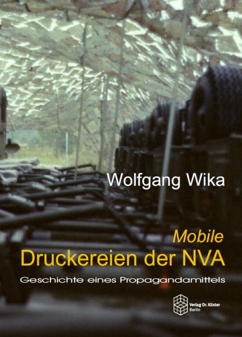 Coverbild - Wika - Mobile Druckereien der NVA - Verlag Dr. Köster - ISBN 978-3-89574-780-9