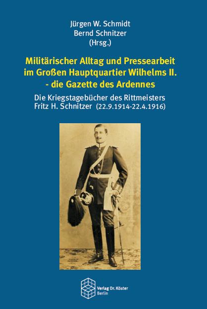 Coverbild - Schmidt - Schnitzer (Hg.) - Militärischer Alltag und Pressearbeit im Großen Hauptquartier Wilhelms II. - ISBN 978-3-89574-850-9 - Verlag Dr. Köster