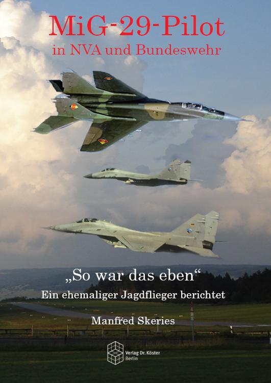 Coverbild - Skeries - MiG-29-Pilot in NVA und Bundeswehr - ISBN 978-3-89574-870-7 - Verlag Dr. Köster