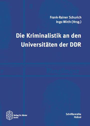 Coverbild - Schurich - Wirth - Die Kriminalistik an den Universitäten der DDR - ISBN 978-3-89574-880-6 - Verlag Dr. Köster
