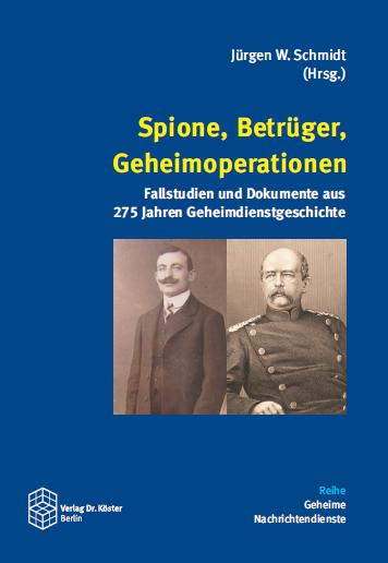 Coverbild - Schmidt (Hg.) - Spione, Betrüger, Geheimoperationen - ISBN 978-3-89574-890-5 - Verlag Dr. Köster