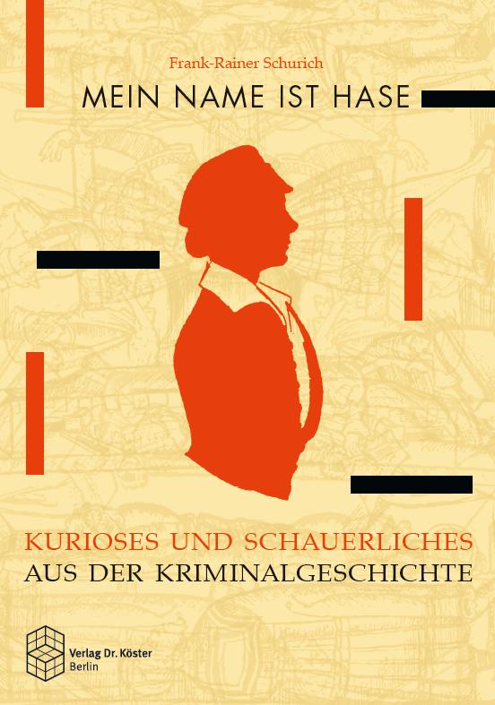 Buchcover - Schurich Mein Name ist Hase - Kurioses aus der Kriminalgeschichte - ISBN 978-3-89574-908-7 - Verlag Dr. Köster