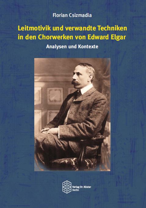 Coverbild - Csizmadia - Leitmotivik und verwandte Techniken in den Chorwerken von Edward Elgar - Verlag Dr. Köster - ISBN 978-3-89574-903-2