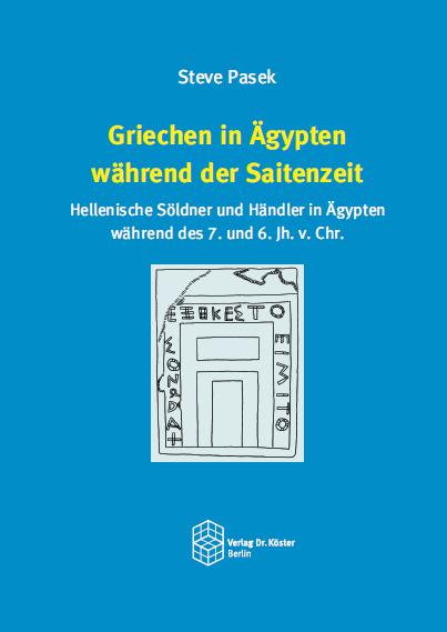 Coverbild - Pasek - Griechen in Ägypten während der Saitenzeit - ISBN 978-3-89574-943-8 - Verlag Dr. Köster