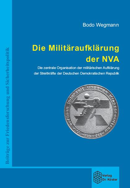 Coverbild - Wegmann - Die Militäraufklärung der NVA - Die zentrale Organisation der militärischen Aufklärung - ISBN 978-3-89574-580-5 - Verlag Dr. Köster
