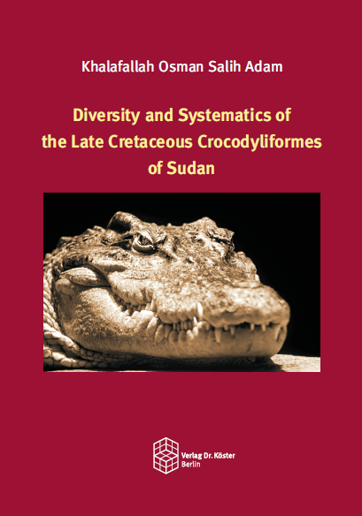 Coverbild - Salih - Diversity and Systematics of the Late Cretaceous Crocodyliformes of Sudan - Verlag Dr. Köster - ISBN 978-3-89574-953-7
