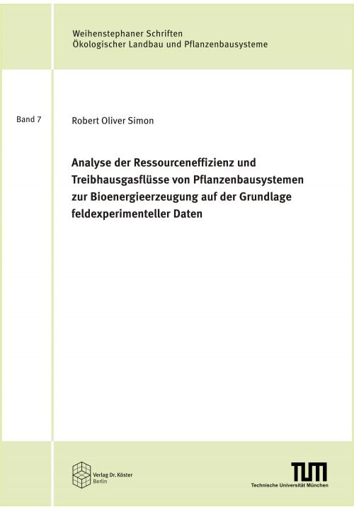 Coverbild - Simon - Analyse der Ressourceneffizienz und Treibhausgasflüsse von Pflanzenbausystemen zur Bioenergieerzeugung - Verlag Dr. Köster - ISBN