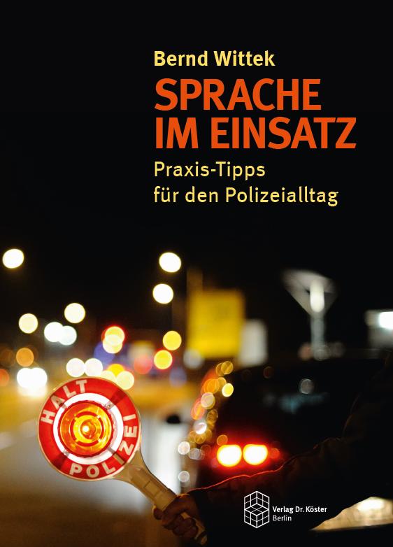 Cover - Bernd Wittek - Sprache im Einsatz - Praxis-Tipps für den Polizeialltag - Verlag Dr. Köster - ISBN 978-3-89574-962-9