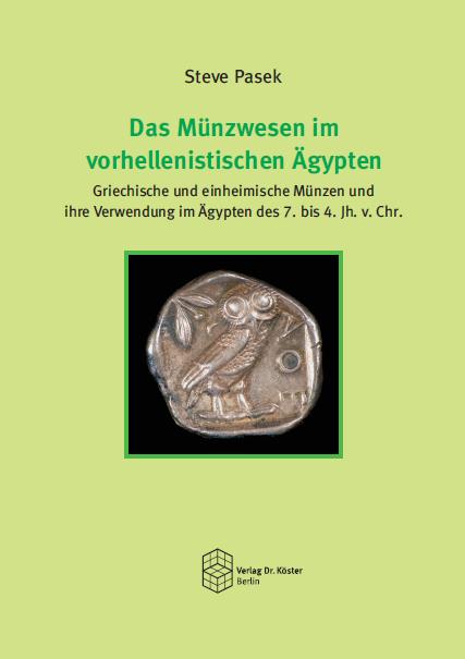 Cover - Steve Pasek - Das Münzwesen im vorhellenistischen Ägypten - Verlag Dr. Köster - ISBN 978-3-89574-963-6
