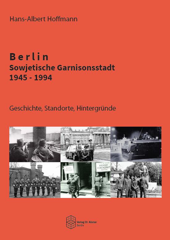 Buchcover - Hans-Albert Hoffmann - Berlin - Sowjetische Garnisonsstadt 1945-1994 - Verlag Dr. Köster - ISBN 978-3-89574-970-4