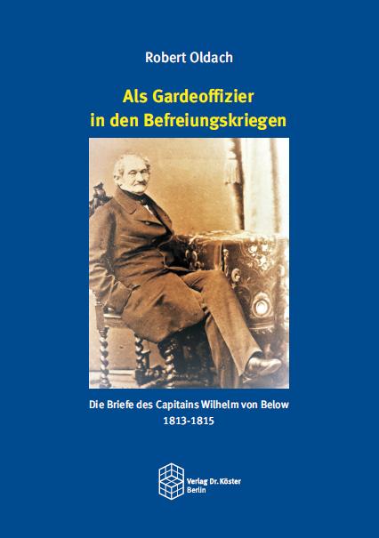 Buchcover - Dr. Robert Oldach - Als Gardeoffizier in den Befreiungskriegen - Verlag Dr. Köster - ISBN 978-3-89574-967-4