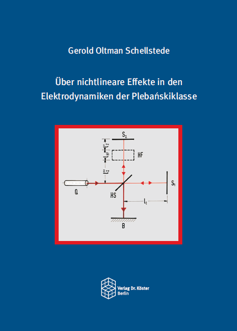 Cover - Dr. Gerold O. Schellstede - Über nichtlineare Effekte in den Elektrodynamiken der Plebanskiklasse - Verlag Dr. Köster - ISBN 978-3-89574-968-1