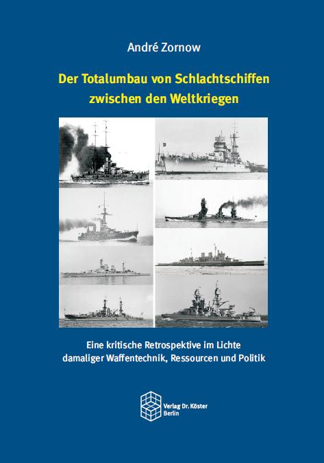 Cover - Zornow - Der Totalumbau von Schlachtschiffen zwischen den Weltkriegen - Verlag Dr. Köster - ISBN 978-3-89574-966-7