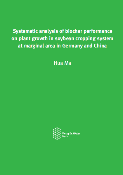 Cover-Hua Ma - Systematic analysis of biochar performance on plant growth in soybean cropping system - ISBN 978-3-89574-969-8