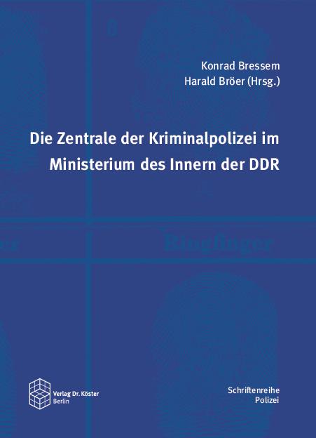 Cover - Konrad Bressem, Harald Bröer (Hrsg.) - Die Zentrale der Kriminalpolizei im Ministerium des Innern der DDR - ISBN 978-3-89574-990-2