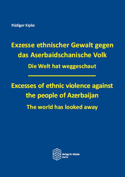 Cover - Kipke - Exzesse ethnischer Gewalt gegen das Aserbaidschanische Volk - ISBN 978-3-89574-989-6
